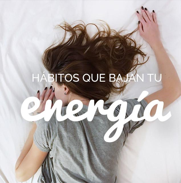 Hábitos que bajan tu energía